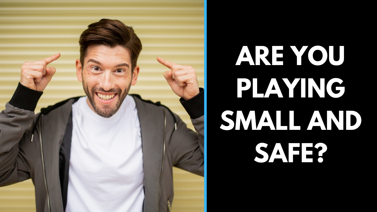 How To Start Playing Big And Bold In Life & Business