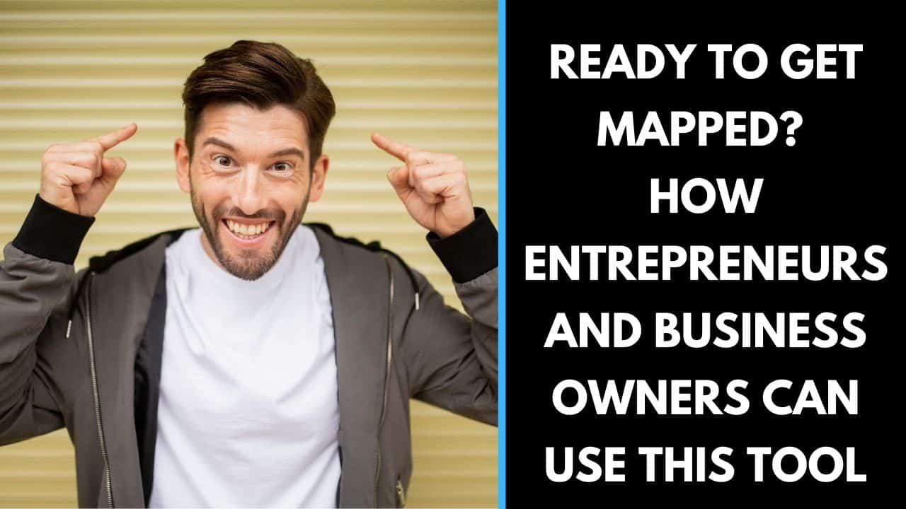 Ready to get mapped? How Entrepreneurs and business owners can use this tool