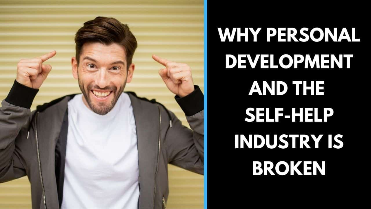 Why personal development and the self-help industry is broken?