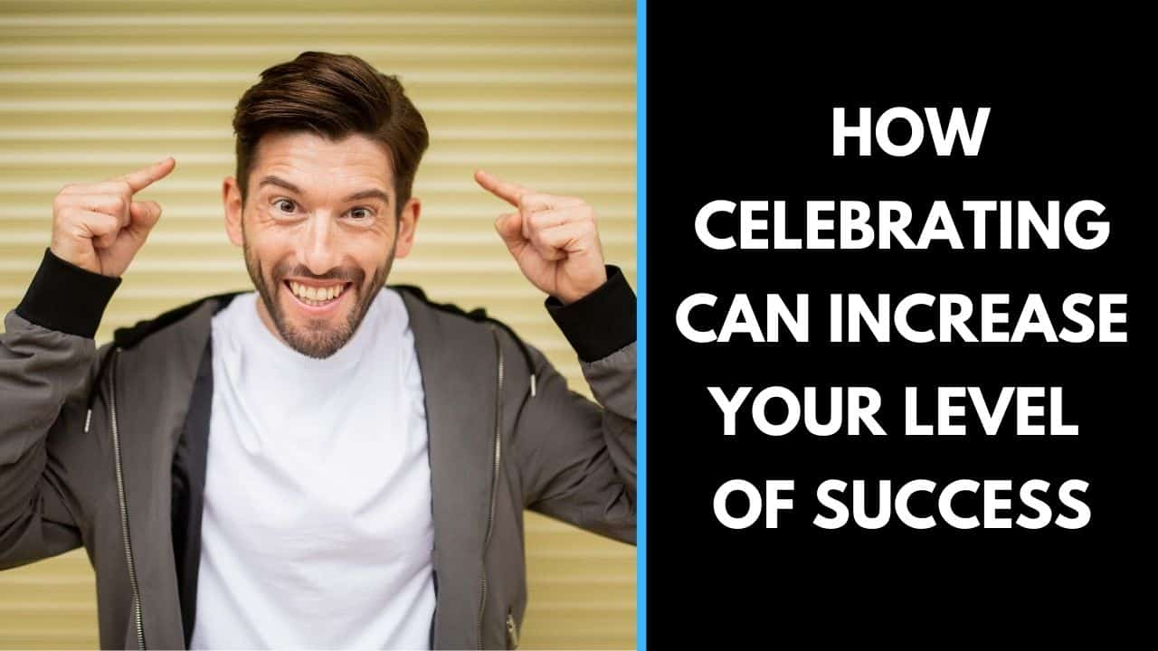 How celebrating can increase your level of success