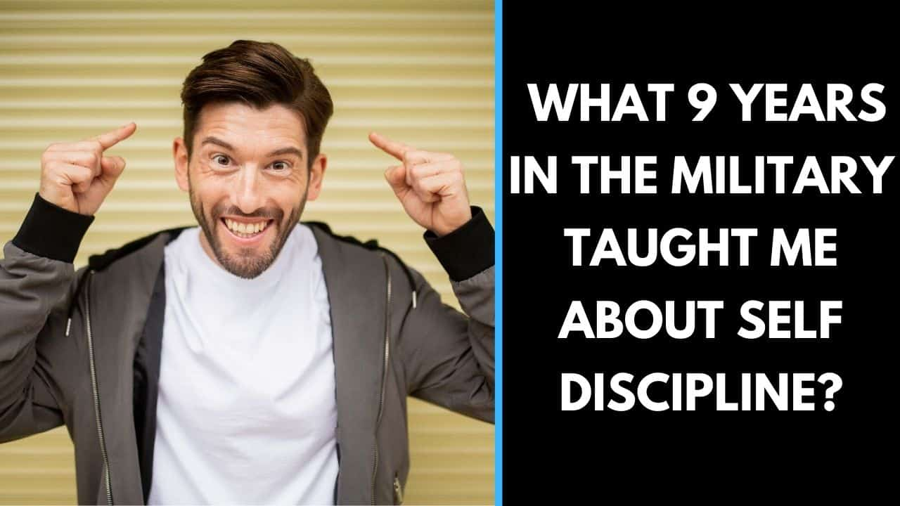 What 9 Years In the Military taught me about Self Discipline?