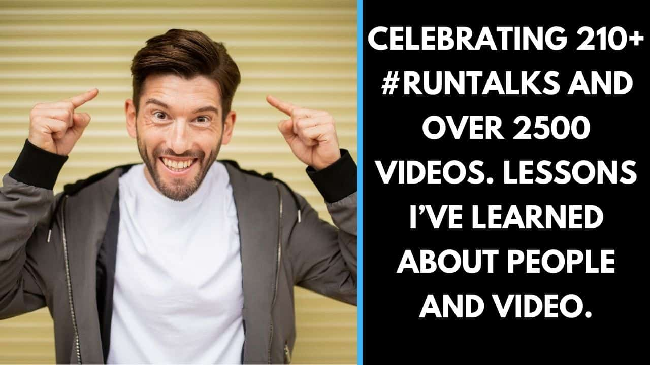 Celebrating 210+ #runtalks and over 2500 videos. Lessons I've learned about people and video.